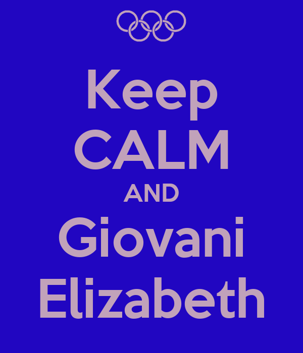 Keep CALM AND Giovani Elizabeth