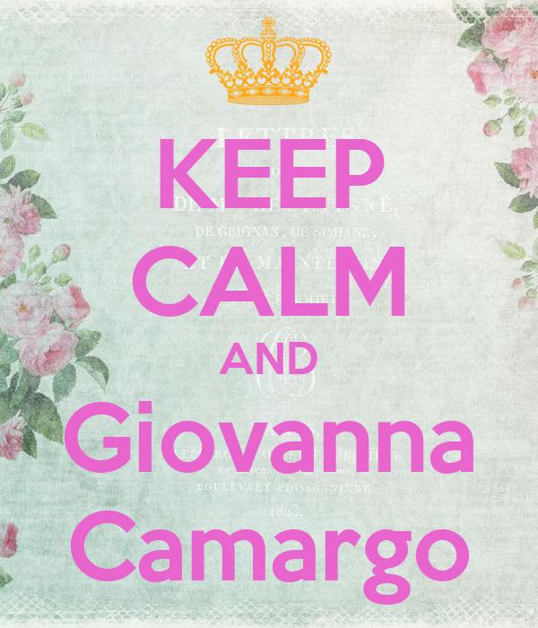 KEEP CALM AND Giovanna Camargo