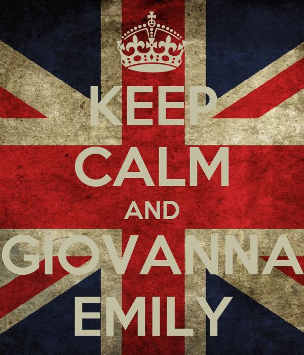 KEEP CALM AND GIOVANNA EMILY