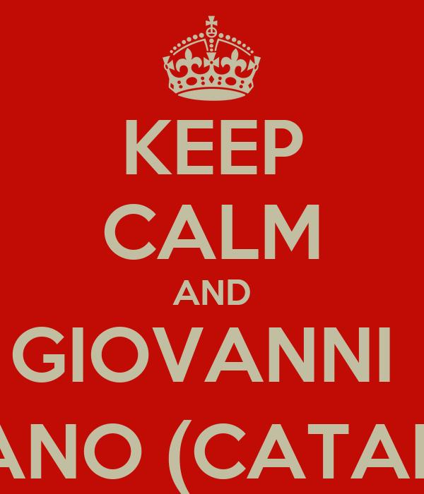 KEEP CALM AND GIOVANNI  CATAPANO (CATAPATION)