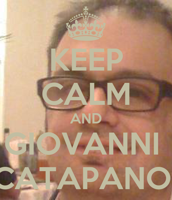 KEEP CALM AND GIOVANNI  CATAPANO