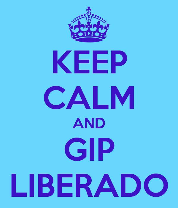KEEP CALM AND GIP LIBERADO