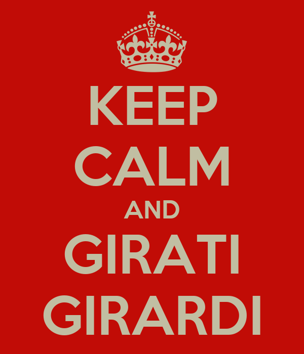 KEEP CALM AND GIRATI GIRARDI