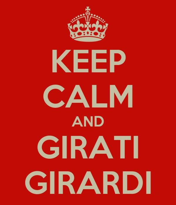 KEEP CALM AND GIRATI GIRARDI