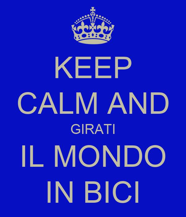 KEEP CALM AND GIRATI IL MONDO IN BICI