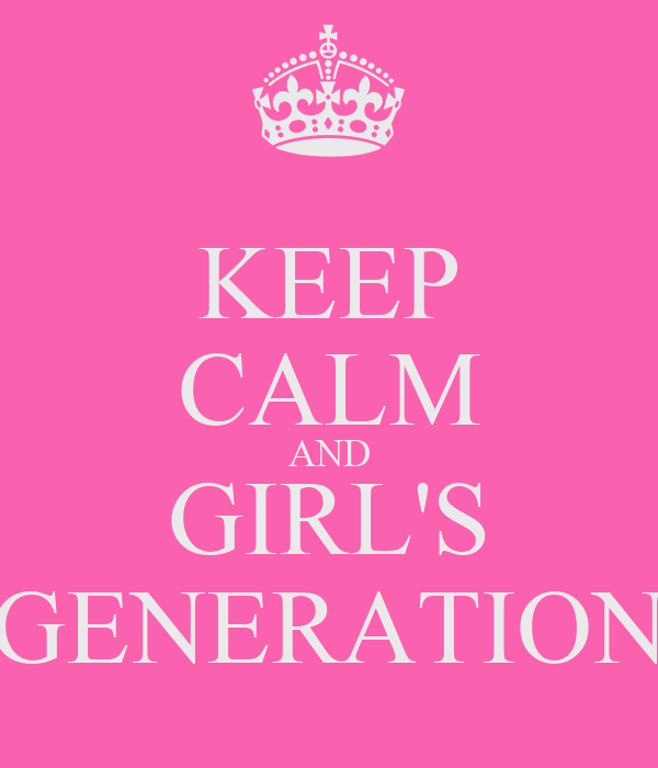 KEEP CALM AND GIRL'S GENERATION