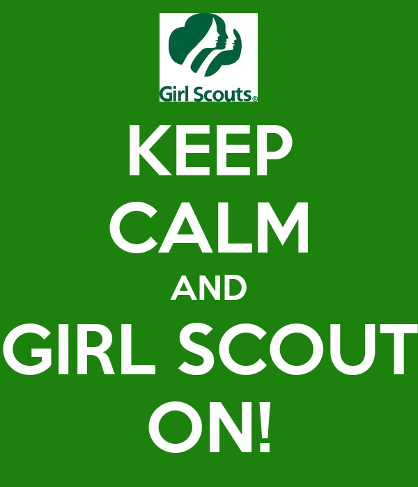 KEEP CALM AND GIRL SCOUT ON!
