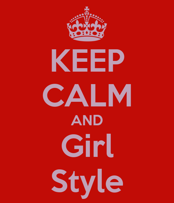 KEEP CALM AND Girl Style