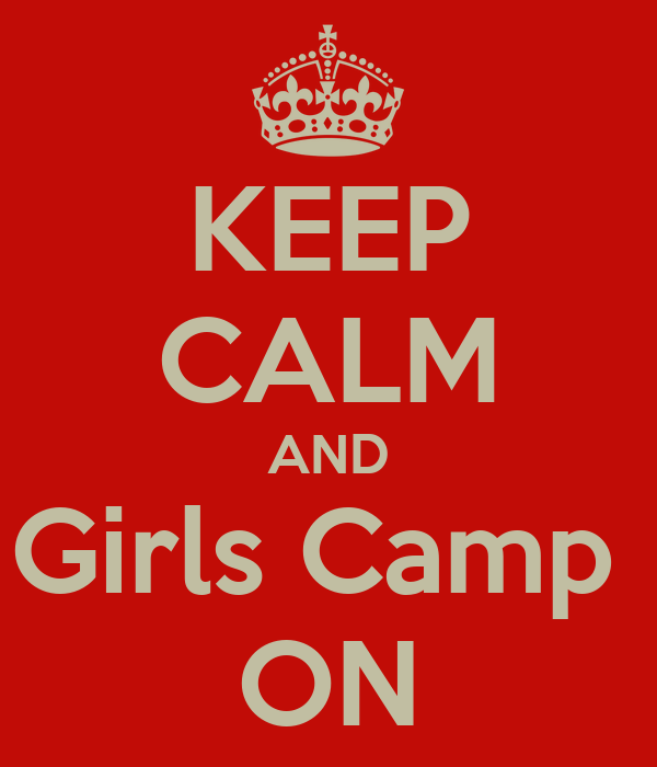 KEEP CALM AND Girls Camp  ON
