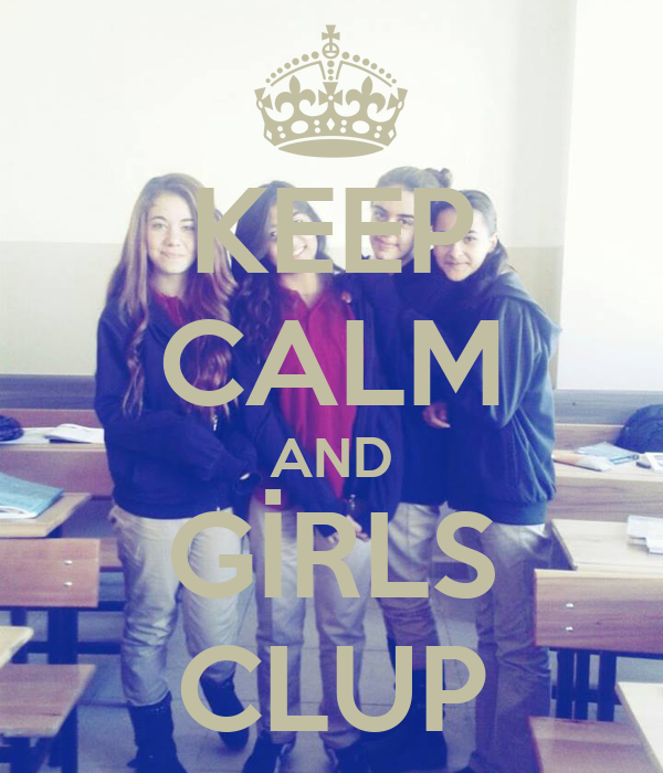 KEEP CALM AND GİRLS CLUP