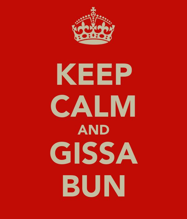 KEEP CALM AND GISSA BUN