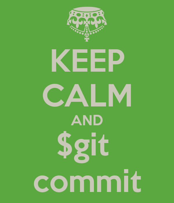 KEEP CALM AND $git  commit
