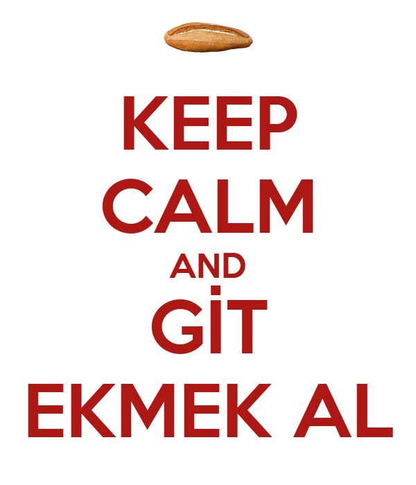 KEEP CALM AND GİT EKMEK AL