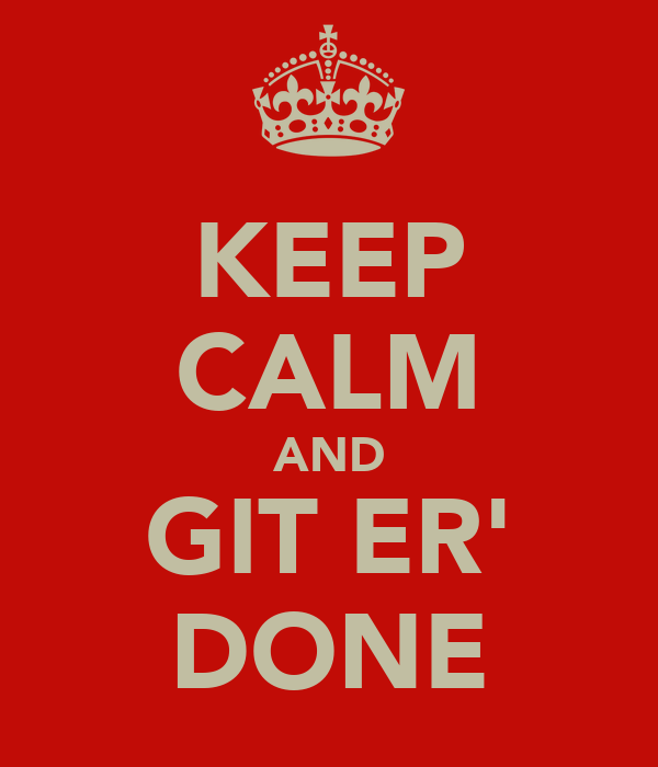KEEP CALM AND GIT ER' DONE