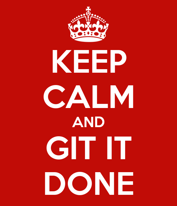 KEEP CALM AND GIT IT DONE