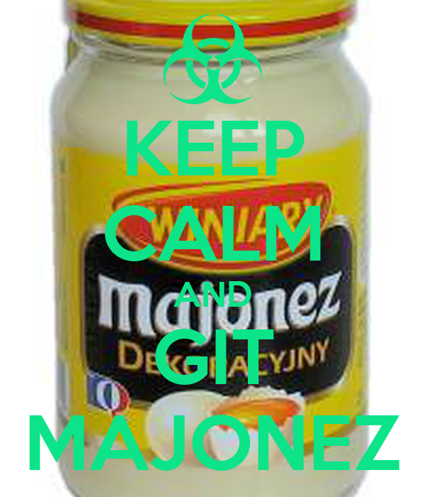 KEEP CALM AND GIT MAJONEZ