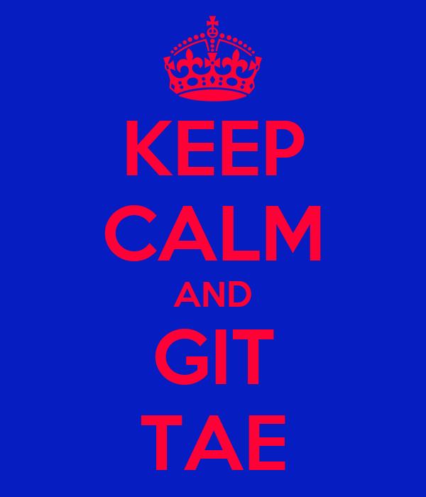 KEEP CALM AND GIT TAE