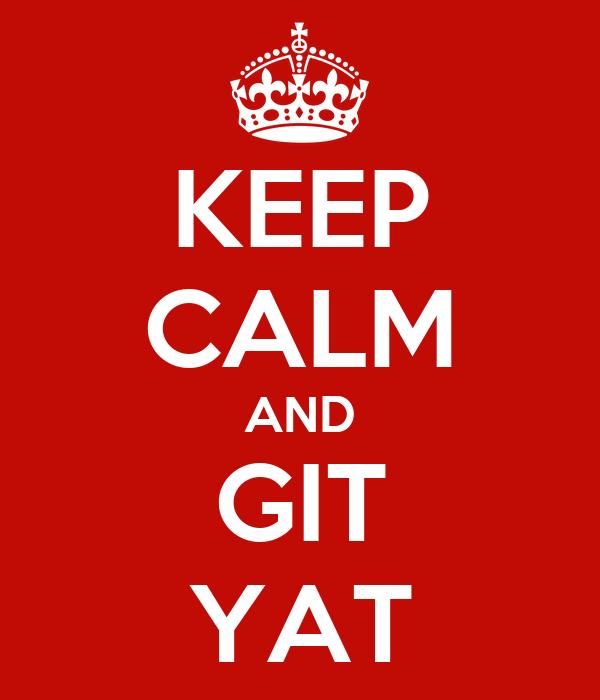 KEEP CALM AND GIT YAT