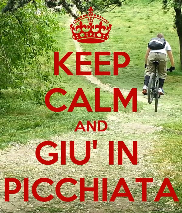 KEEP CALM AND GIU' IN  PICCHIATA