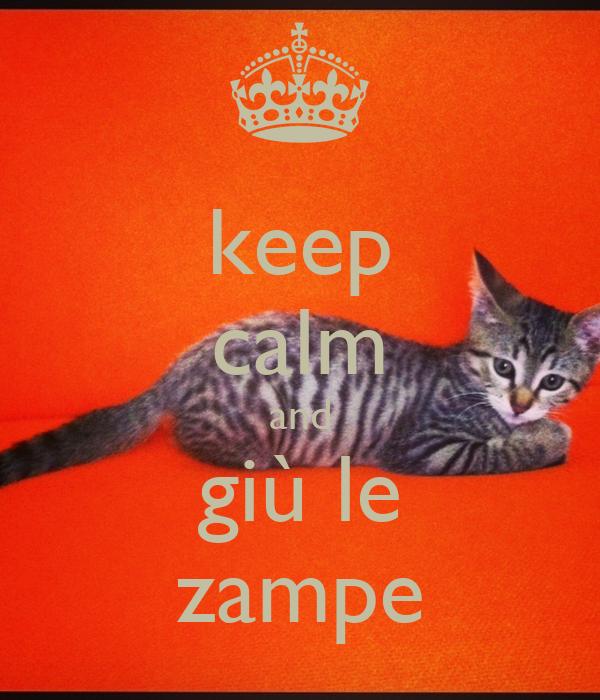 keep calm and giù le zampe