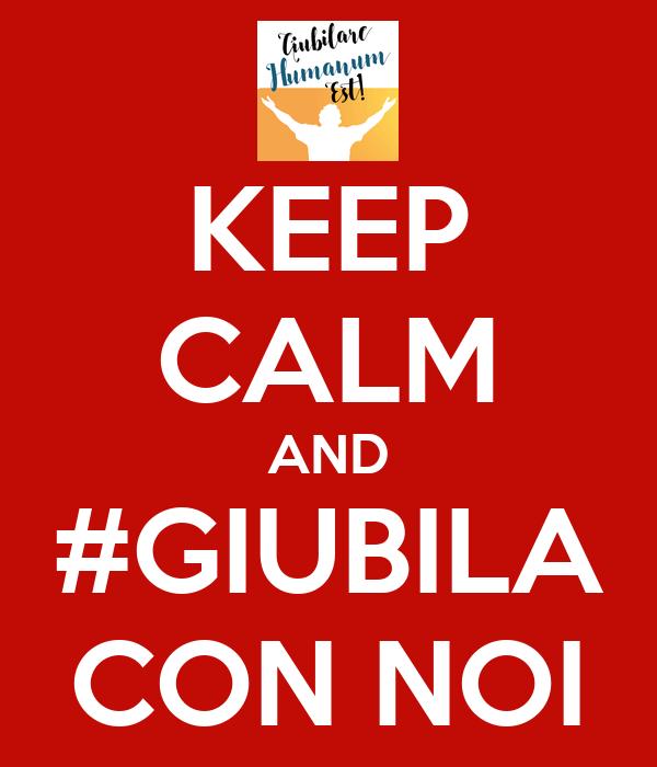KEEP CALM AND #GIUBILA CON NOI