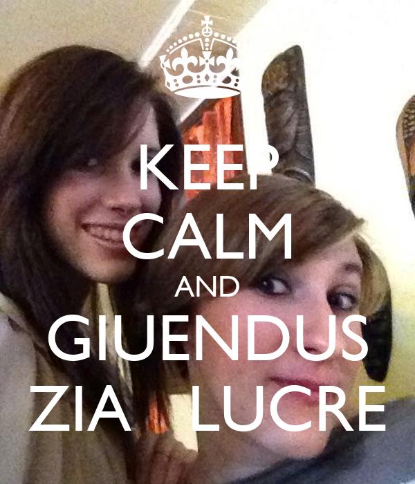 KEEP CALM AND GIUENDUS ZIA   LUCRE