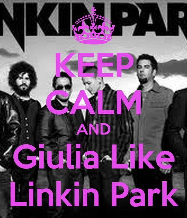KEEP CALM AND Giulia Like Linkin Park