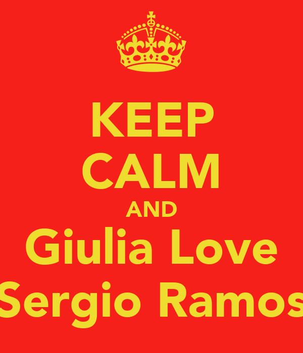 KEEP CALM AND Giulia Love Sergio Ramos
