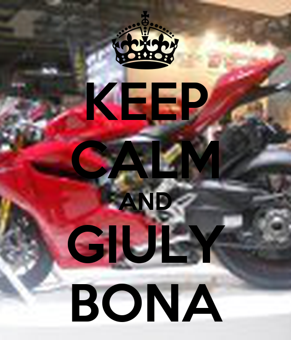 KEEP CALM AND GIULY BONA