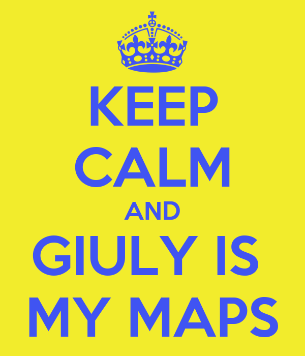 KEEP CALM AND GIULY IS  MY MAPS
