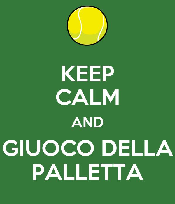 KEEP CALM AND GIUOCO DELLA PALLETTA