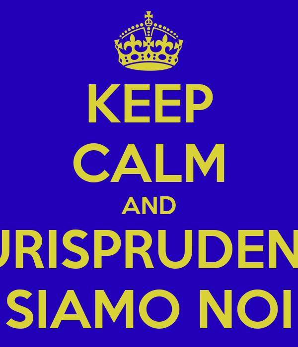 KEEP CALM AND GIURISPRUDENZA SIAMO NOI