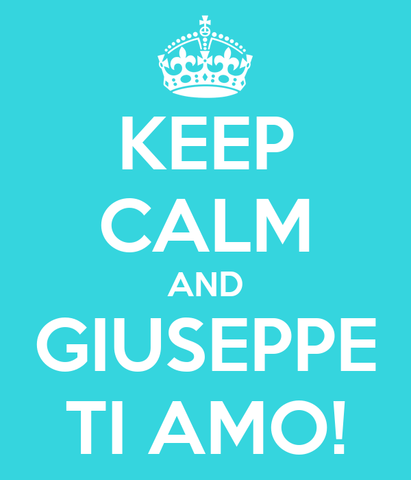 KEEP CALM AND GIUSEPPE TI AMO!