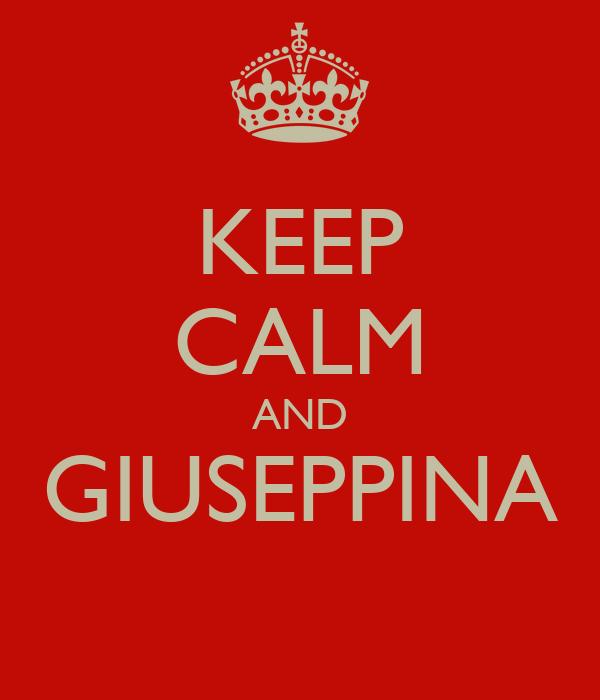 KEEP CALM AND GIUSEPPINA
