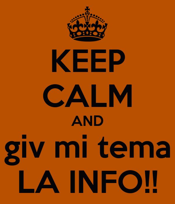KEEP CALM AND giv mi tema LA INFO!!