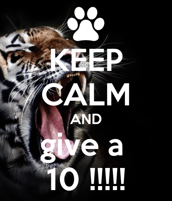 KEEP CALM AND give a  10 !!!!!