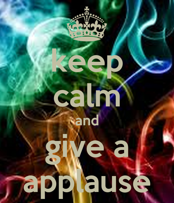 keep calm and give a applause