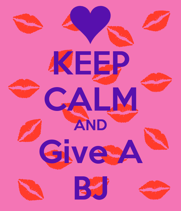 KEEP CALM AND Give A BJ