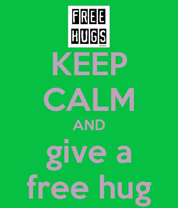 KEEP CALM AND give a free hug