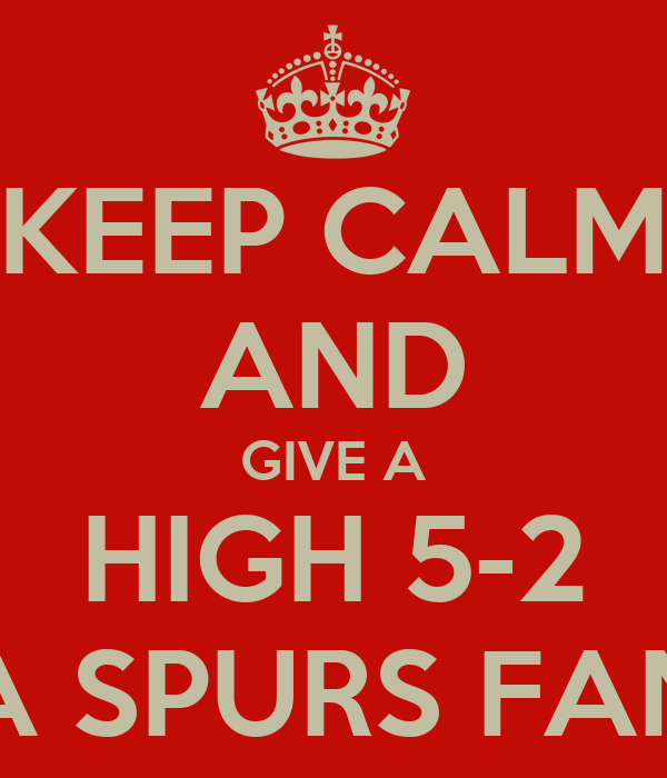 KEEP CALM AND GIVE A HIGH 5-2 A SPURS FAN
