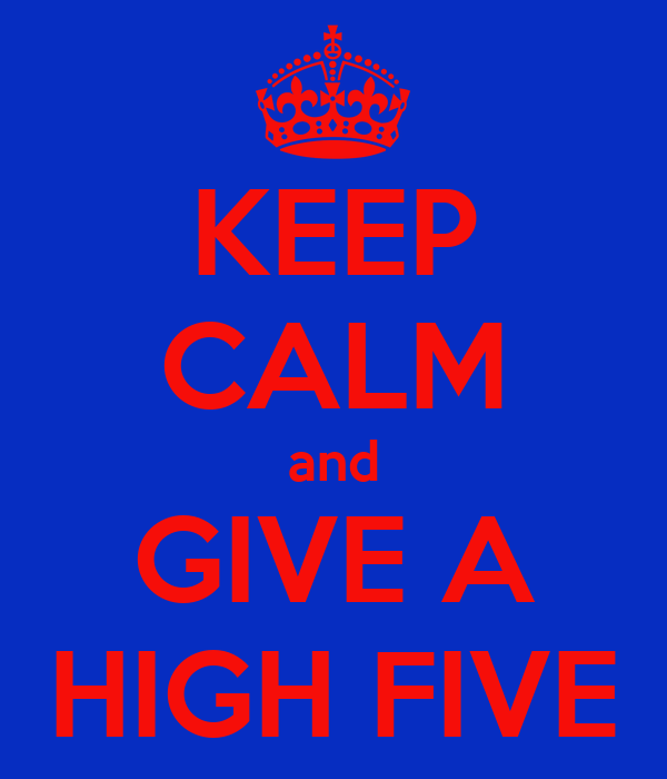 KEEP CALM and GIVE A HIGH FIVE