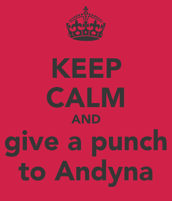 KEEP CALM AND give a punch to Andyna