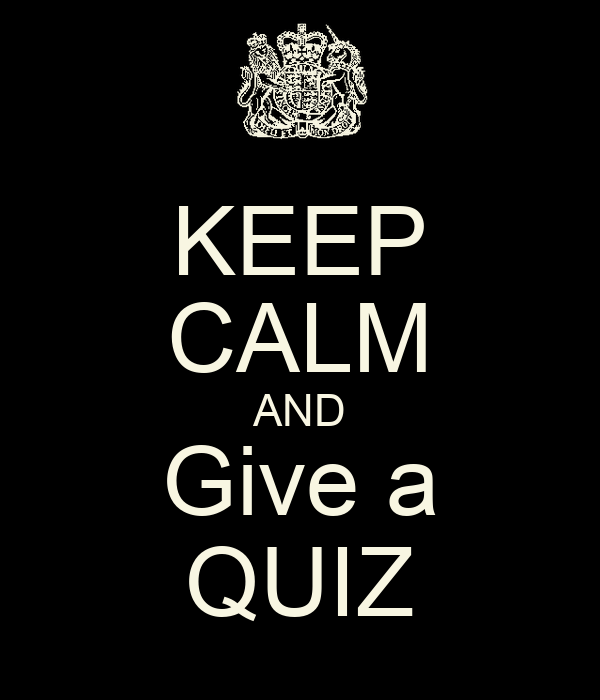 KEEP CALM AND Give a QUIZ
