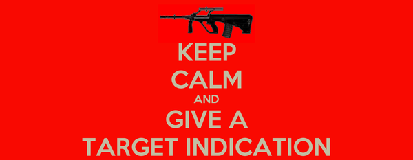 KEEP CALM AND GIVE A TARGET INDICATION