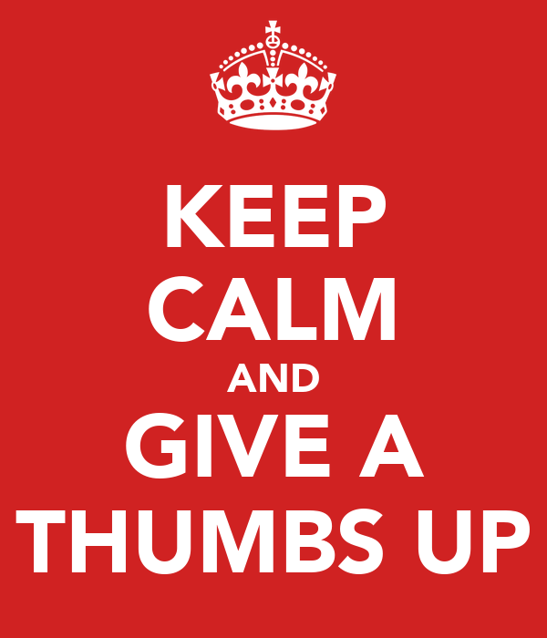 KEEP CALM AND GIVE A THUMBS UP