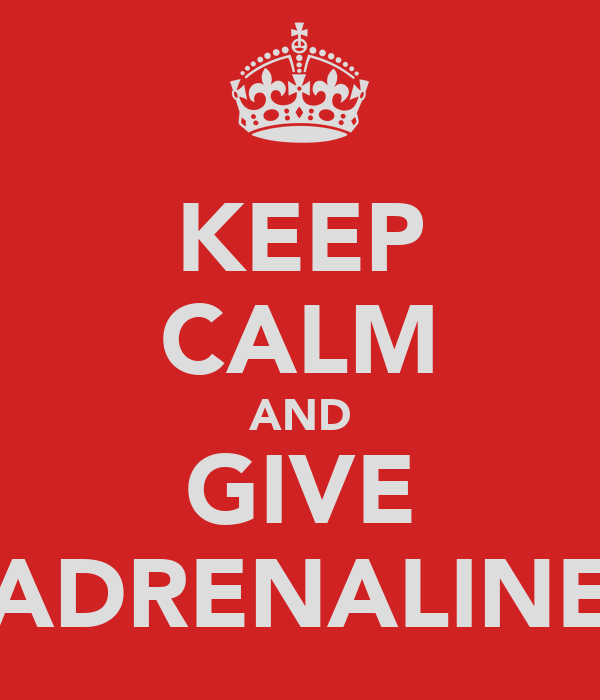 KEEP CALM AND GIVE ADRENALINE