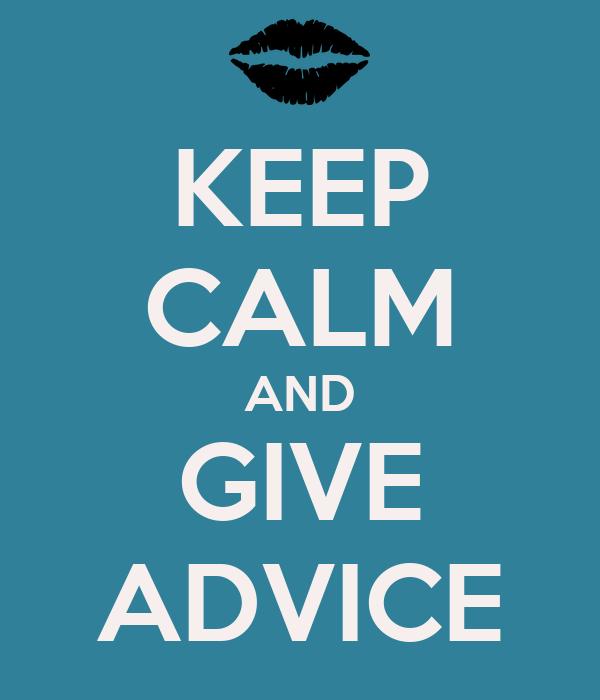 KEEP CALM AND GIVE ADVICE