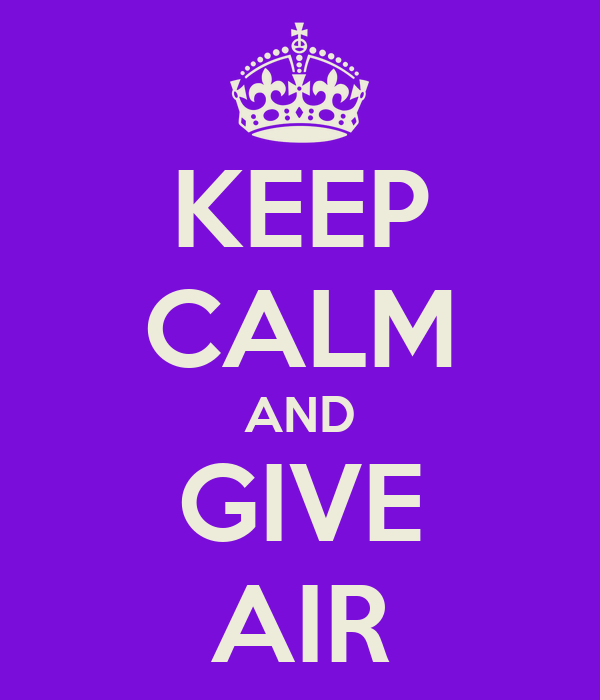 KEEP CALM AND GIVE AIR