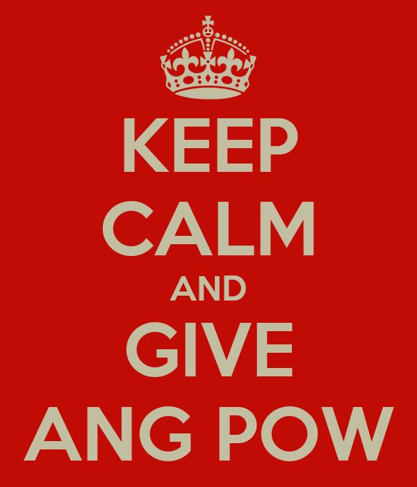 KEEP CALM AND GIVE ANG POW