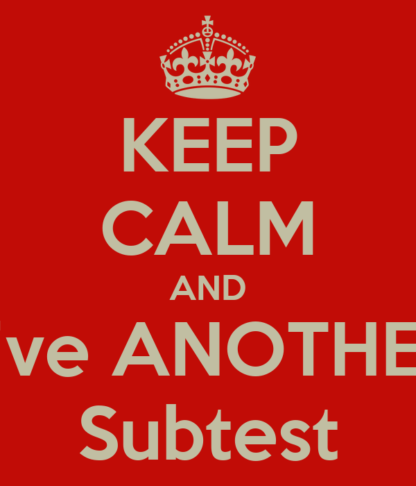 KEEP CALM AND give ANOTHER Subtest